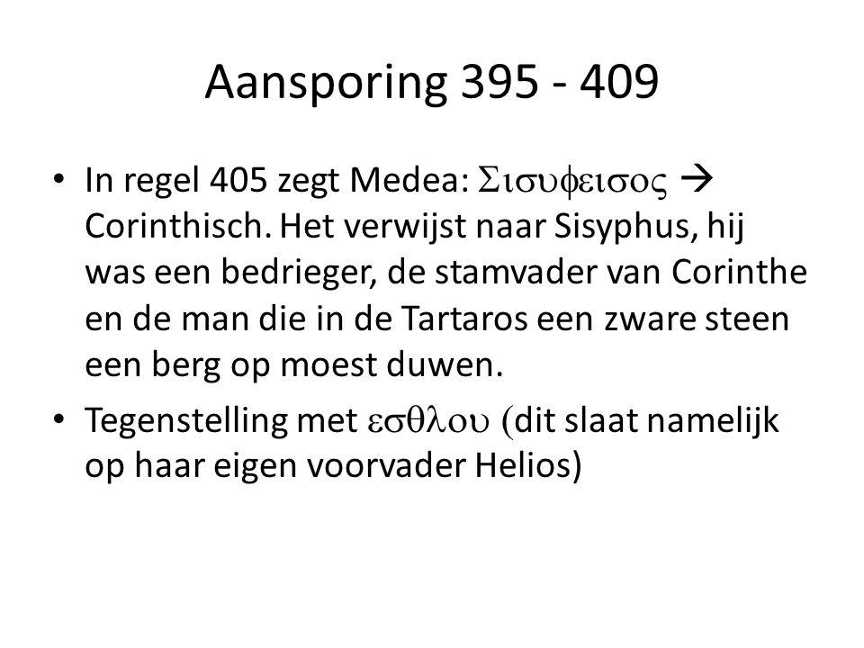 Aansporing 395 - 409 In regel 405 zegt Medea:   Corinthisch.