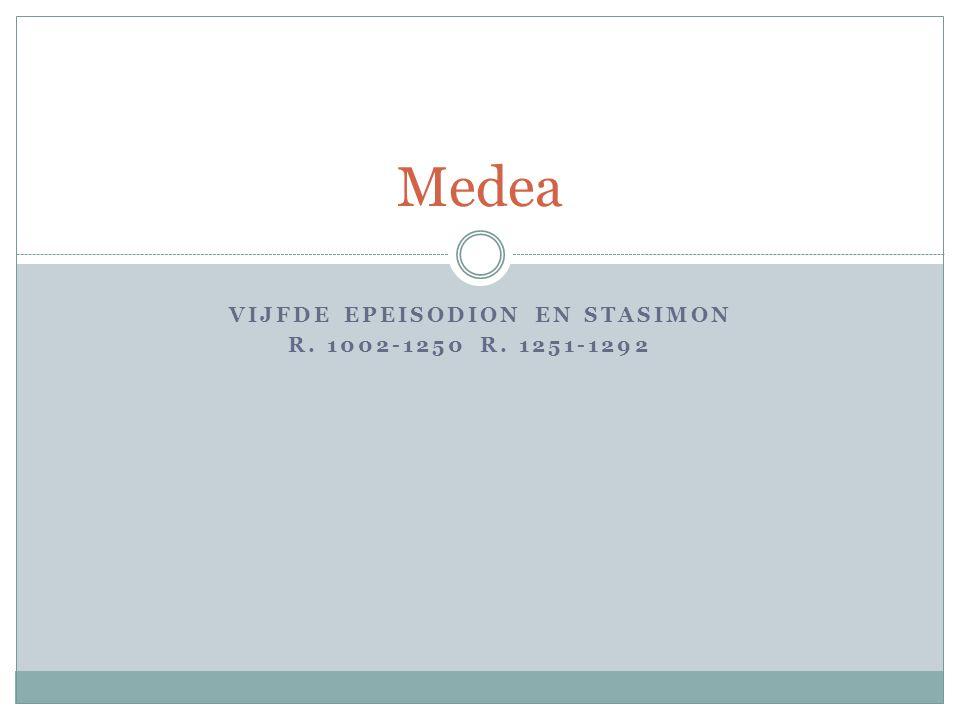 VIJFDE EPEISODION EN STASIMON R. 1002-1250R. 1251-1292 Medea