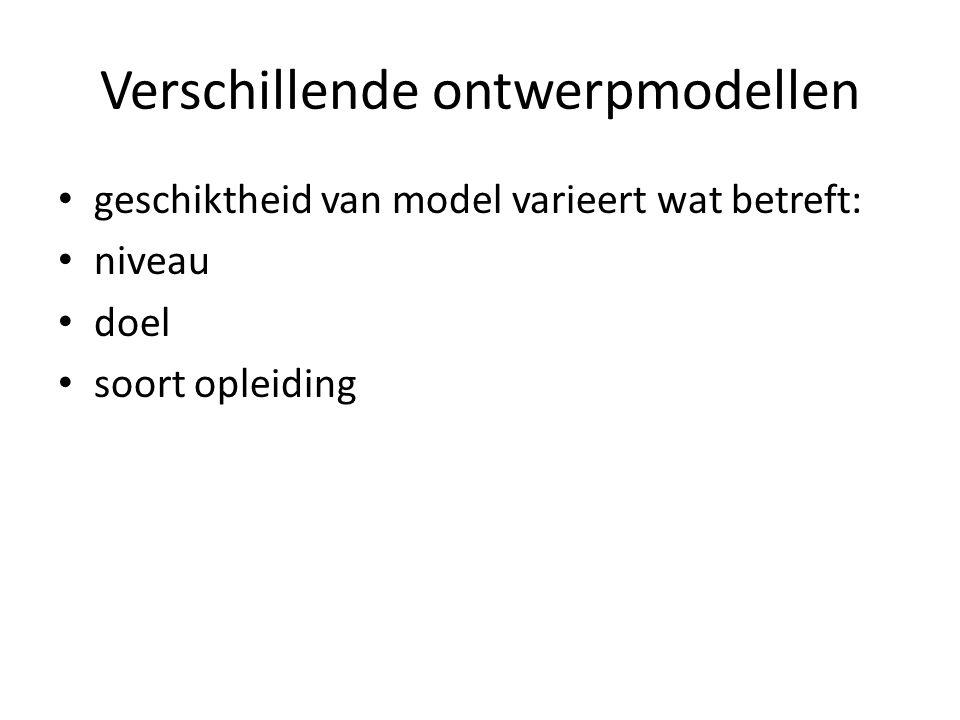 Verschillende ontwerpmodellen geschiktheid van model varieert wat betreft: niveau doel soort opleiding