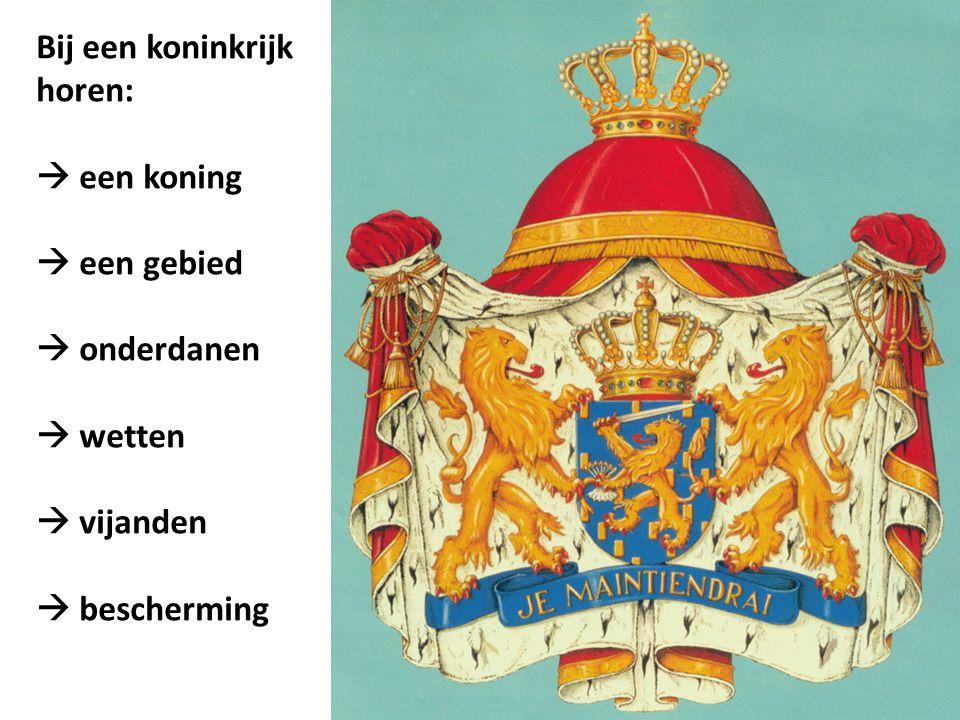 Bij een koninkrijk horen:  een koning  een gebied  onderdanen  wetten  vijanden  bescherming