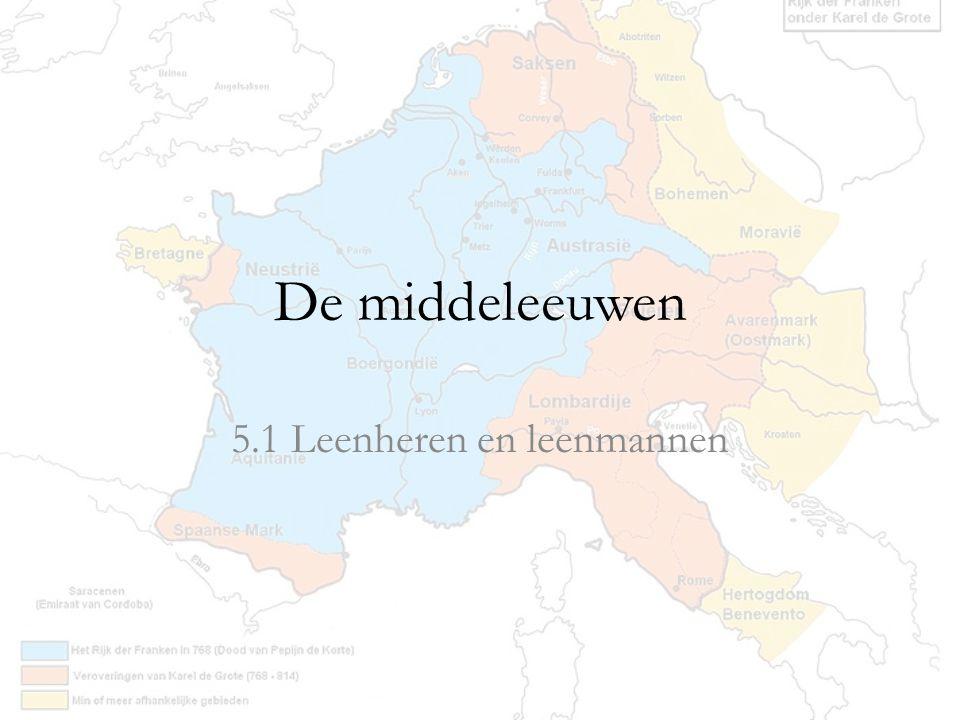 De middeleeuwen 5.1 Leenheren en leenmannen