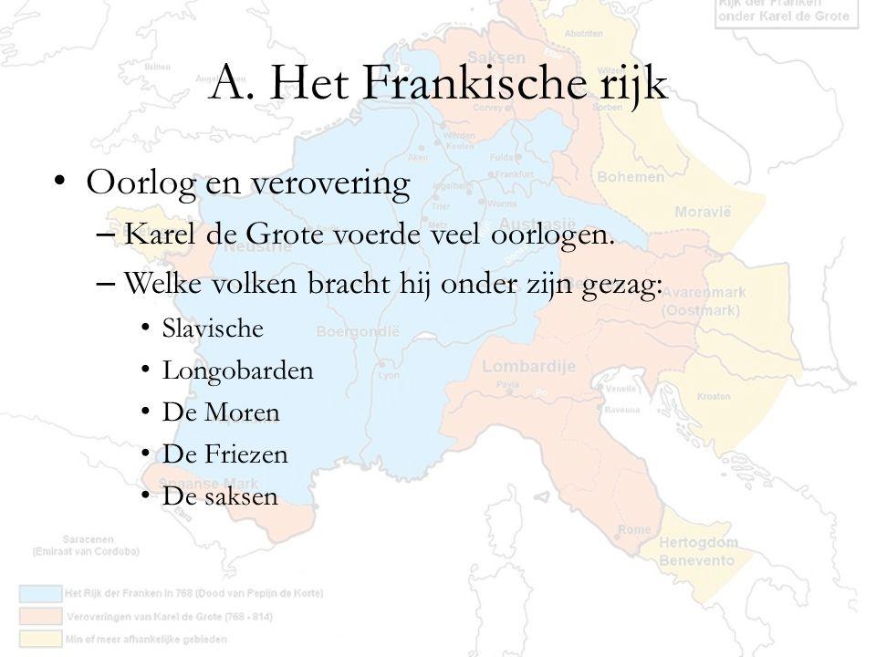 A. Het Frankische rijk Oorlog en verovering – Karel de Grote voerde veel oorlogen. – Welke volken bracht hij onder zijn gezag: Slavische Longobarden D