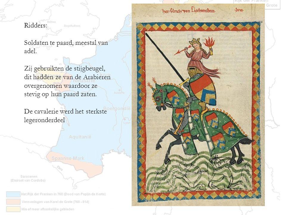 Ridders: Soldaten te paard, meestal van adel. Zij gebruikten de stijgbeugel, dit hadden ze van de Arabieren overgenomen waardoor ze stevig op hun paar