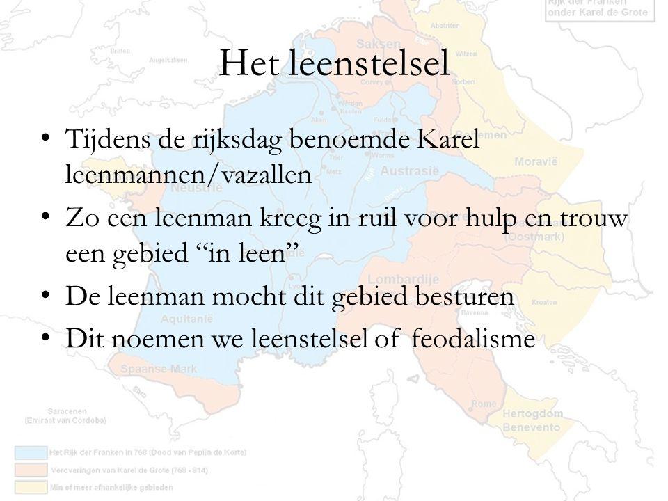 """Het leenstelsel Tijdens de rijksdag benoemde Karel leenmannen/vazallen Zo een leenman kreeg in ruil voor hulp en trouw een gebied """"in leen"""" De leenman"""