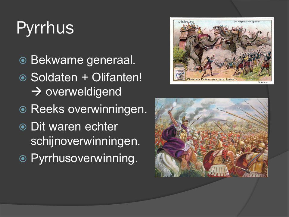 Pyrrhus  Bekwame generaal. Soldaten + Olifanten.