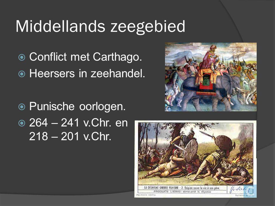 Middellands zeegebied  Conflict met Carthago. Heersers in zeehandel.