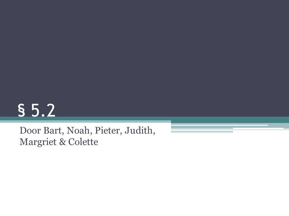 § 5.2 Door Bart, Noah, Pieter, Judith, Margriet & Colette
