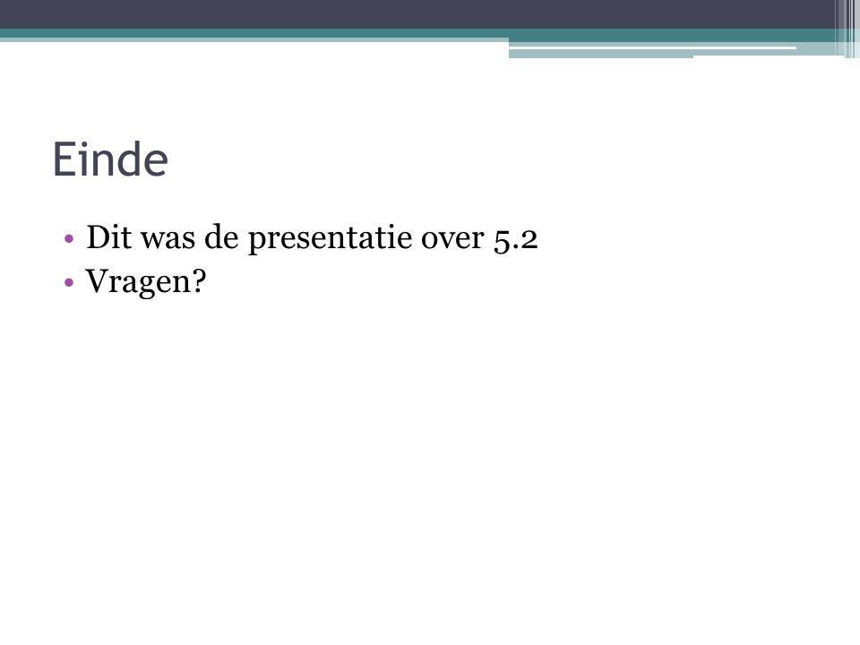 Einde Dit was de presentatie over 5.2 Vragen?