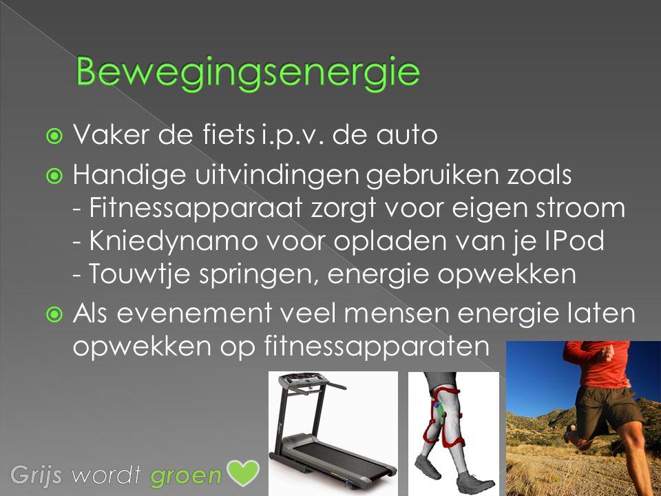  Vaker de fiets i.p.v. de auto  Handige uitvindingen gebruiken zoals - Fitnessapparaat zorgt voor eigen stroom - Kniedynamo voor opladen van je IPod