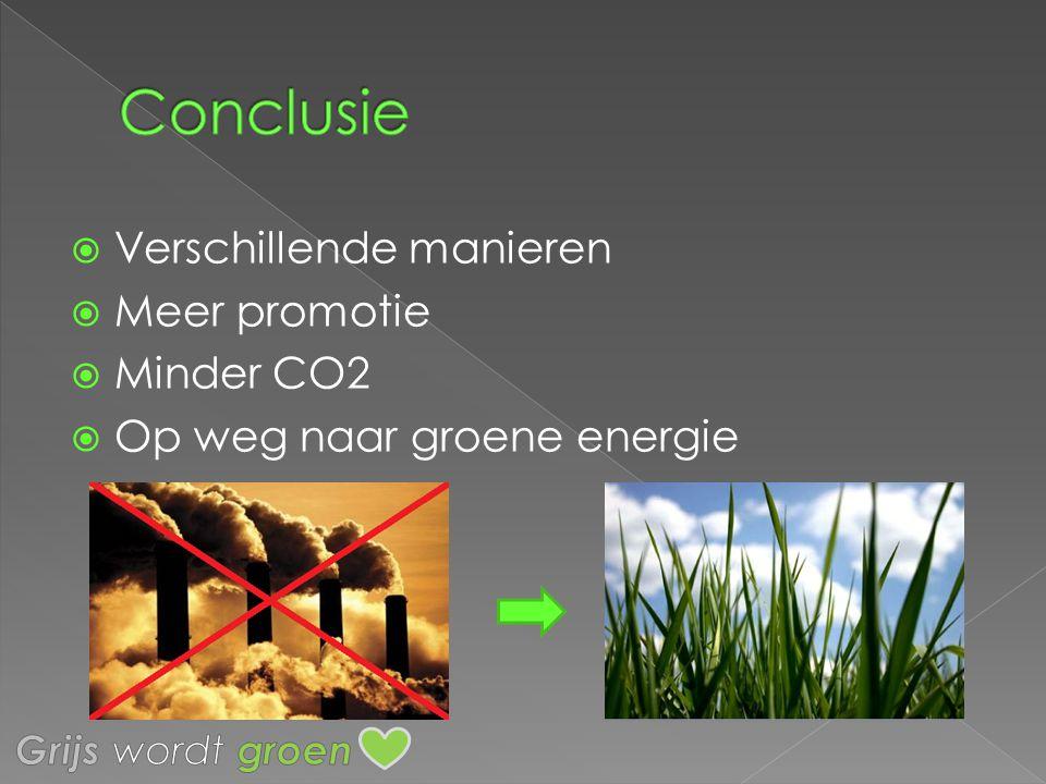  Verschillende manieren  Meer promotie  Minder CO2  Op weg naar groene energie