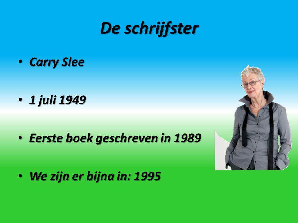 De schrijfster Carry Slee 1 juli 1949 Eerste boek geschreven in 1989 We zijn er bijna in: 1995
