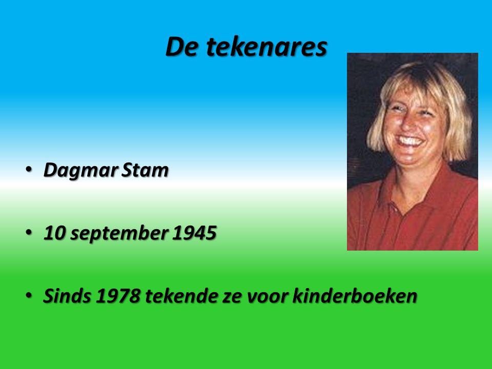 De tekenares Dagmar Stam Dagmar Stam 10 september 1945 10 september 1945 Sinds 1978 tekende ze voor kinderboeken Sinds 1978 tekende ze voor kinderboek