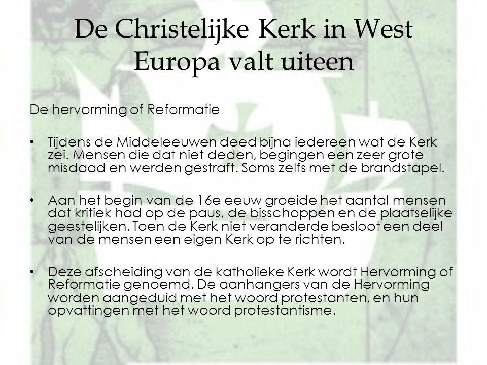 De Christelijke Kerk in West Europa valt uiteen De hervorming of Reformatie Tijdens de Middeleeuwen deed bijna iedereen wat de Kerk zei. Mensen die da