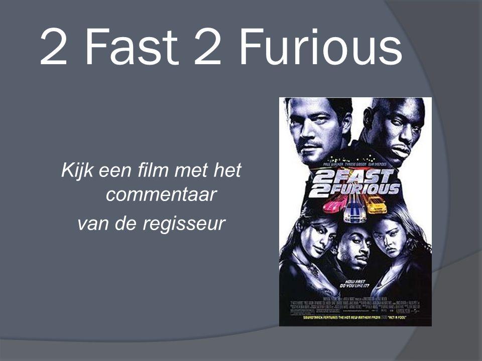 2 Fast 2 Furious Kijk een film met het commentaar van de regisseur