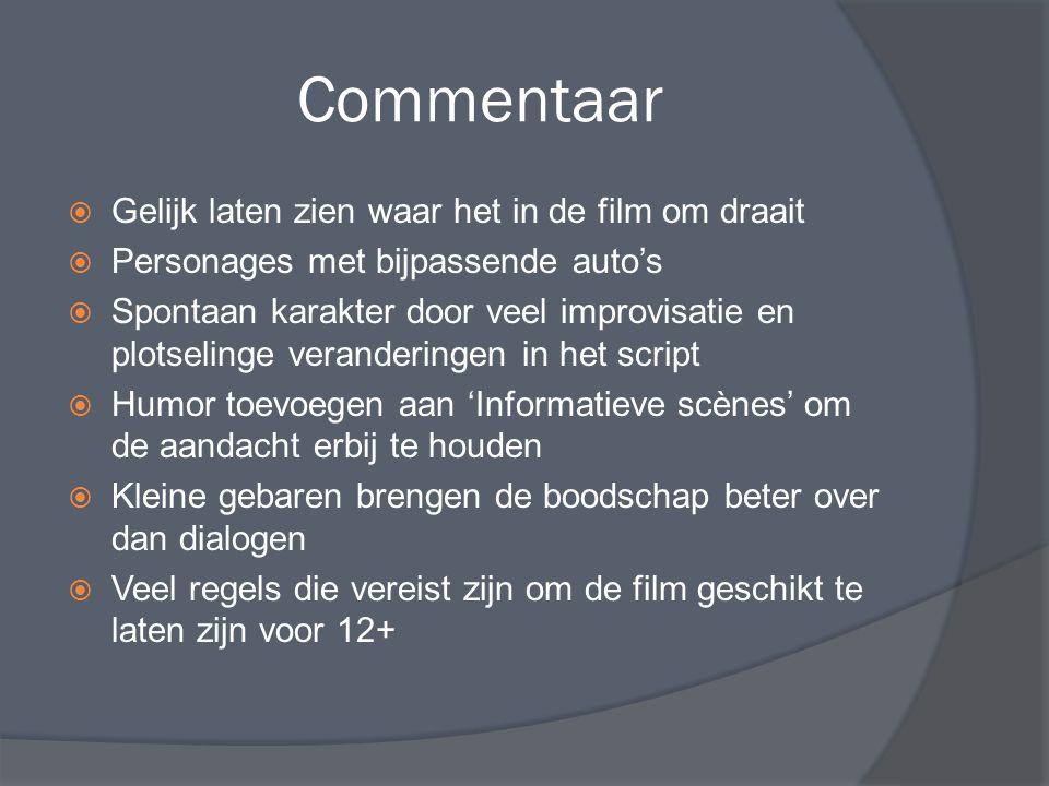 Commentaar  Gelijk laten zien waar het in de film om draait  Personages met bijpassende auto's  Spontaan karakter door veel improvisatie en plotsel