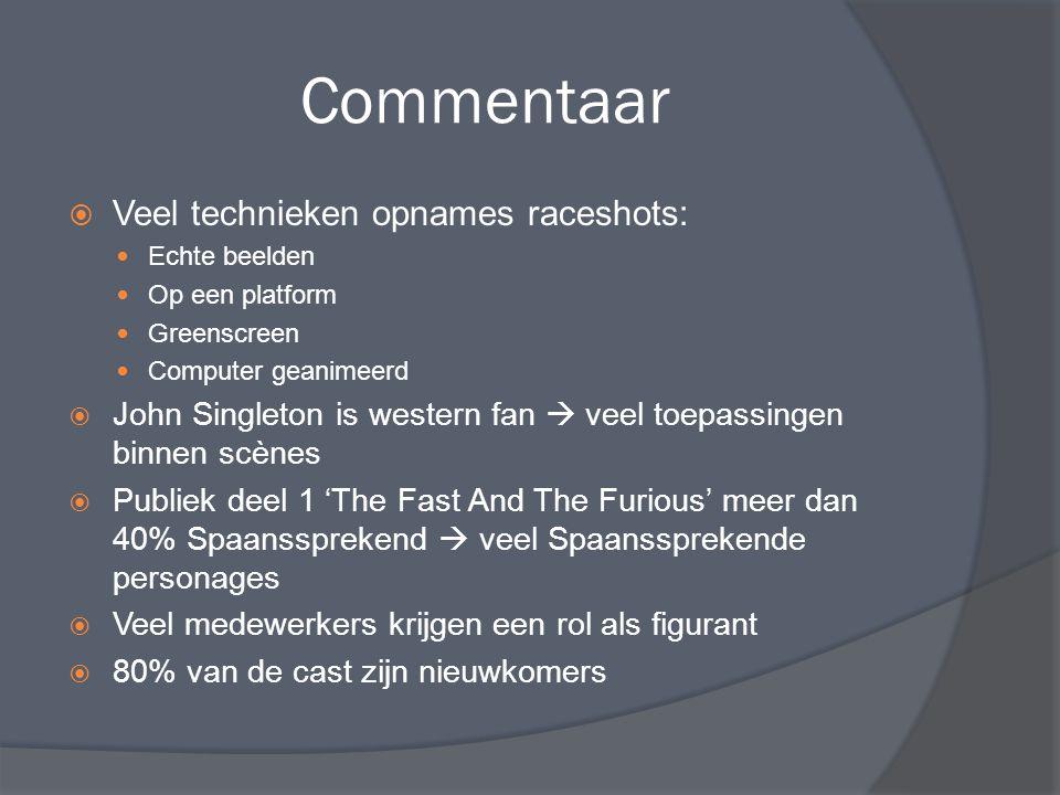 Commentaar  Veel technieken opnames raceshots: Echte beelden Op een platform Greenscreen Computer geanimeerd  John Singleton is western fan  veel t