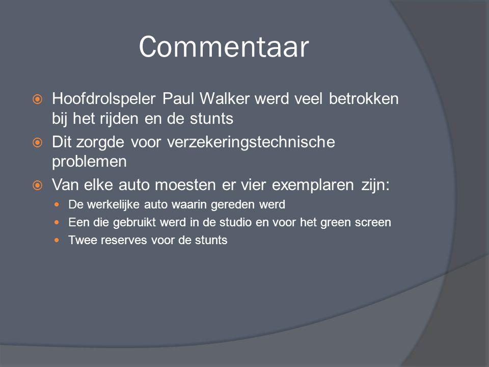 Commentaar  Hoofdrolspeler Paul Walker werd veel betrokken bij het rijden en de stunts  Dit zorgde voor verzekeringstechnische problemen  Van elke