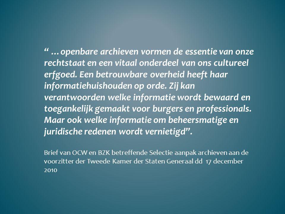""""""" …openbare archieven vormen de essentie van onze rechtstaat en een vitaal onderdeel van ons cultureel erfgoed. Een betrouwbare overheid heeft haar in"""