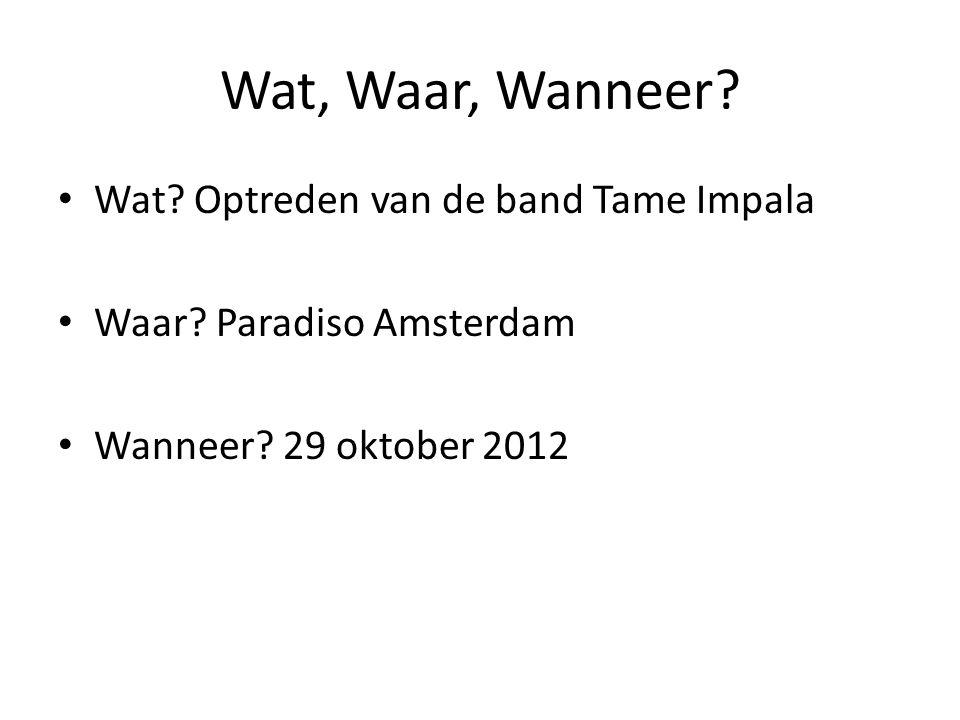Wat, Waar, Wanneer. Wat. Optreden van de band Tame Impala Waar.