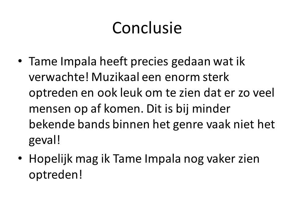 Conclusie Tame Impala heeft precies gedaan wat ik verwachte! Muzikaal een enorm sterk optreden en ook leuk om te zien dat er zo veel mensen op af kome