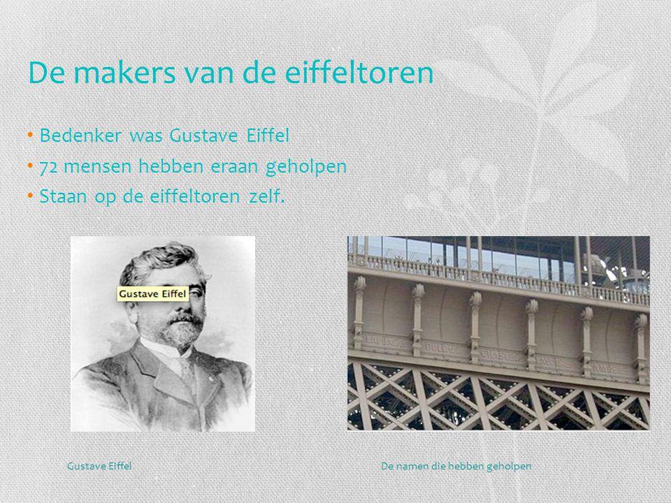 De makers van de eiffeltoren Bedenker was Gustave Eiffel 72 mensen hebben eraan geholpen Staan op de eiffeltoren zelf. De namen die hebben geholpenGus