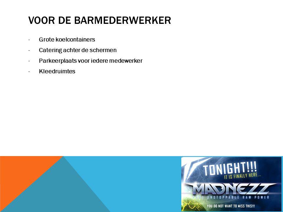 VOOR DE BARMEDERWERKER -Grote koelcontainers -Catering achter de schermen -Parkeerplaats voor iedere medewerker -Kleedruimtes