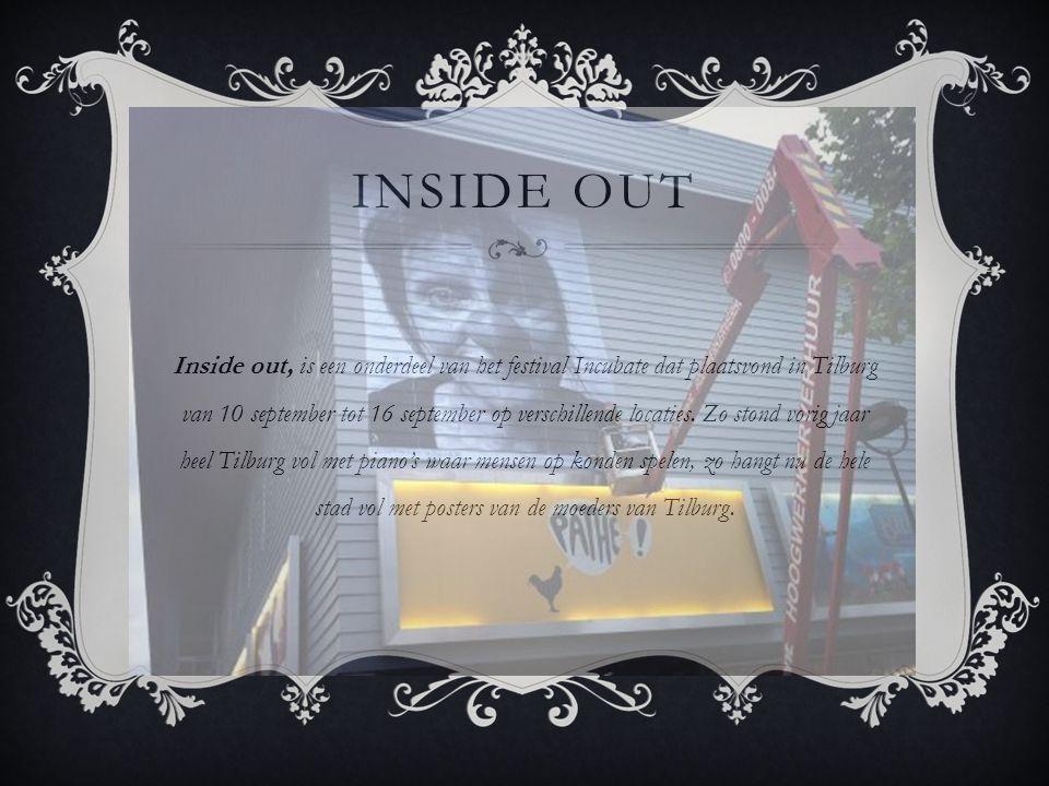 INSIDE OUT Inside out, is een onderdeel van het festival Incubate dat plaatsvond in Tilburg van 10 september tot 16 september op verschillende locatie
