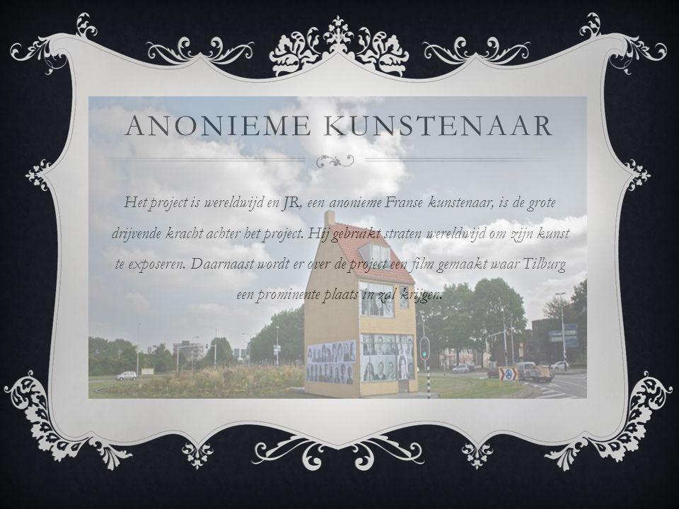 ANONIEME KUNSTENAAR Het project is wereldwijd en JR, een anonieme Franse kunstenaar, is de grote drijvende kracht achter het project. Hij gebruikt str