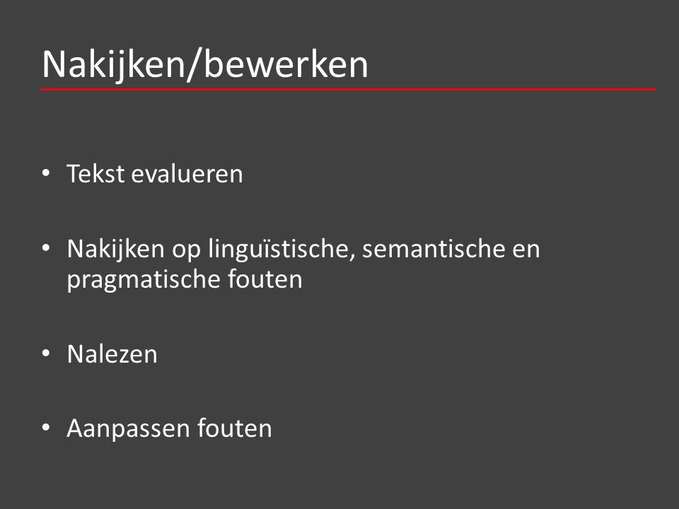 Nakijken/bewerken Tekst evalueren Nakijken op linguïstische, semantische en pragmatische fouten Nalezen Aanpassen fouten