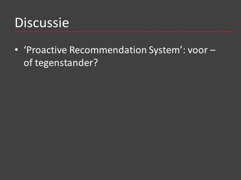Discussie 'Proactive Recommendation System': voor – of tegenstander?