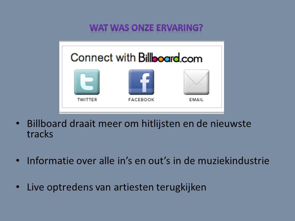 Billboard draait meer om hitlijsten en de nieuwste tracks Informatie over alle in's en out's in de muziekindustrie Live optredens van artiesten terugk