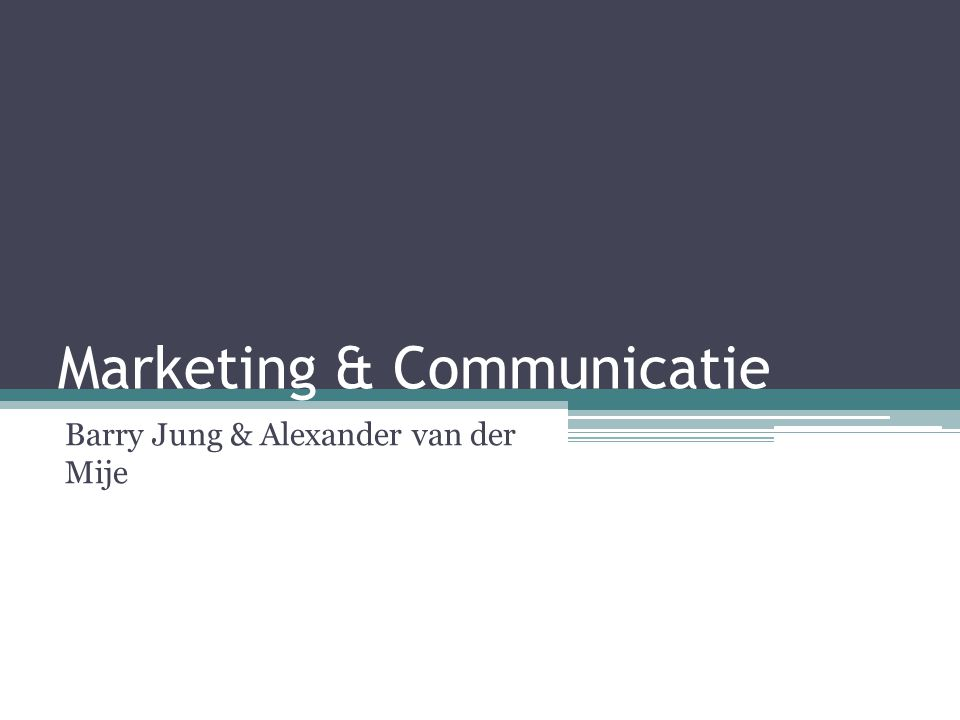 Marketing & Communicatie Barry Jung & Alexander van der Mije