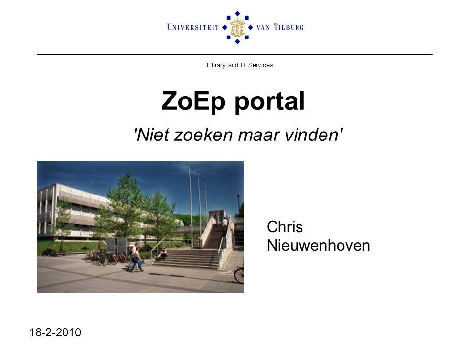 Library and IT Services ZoEp portal 'Niet zoeken maar vinden' Chris Nieuwenhoven 18-2-2010