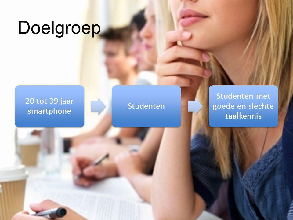 Doelgroep 20 tot 39 jaar smartphone Studenten Studenten met goede en slechte taalkennis