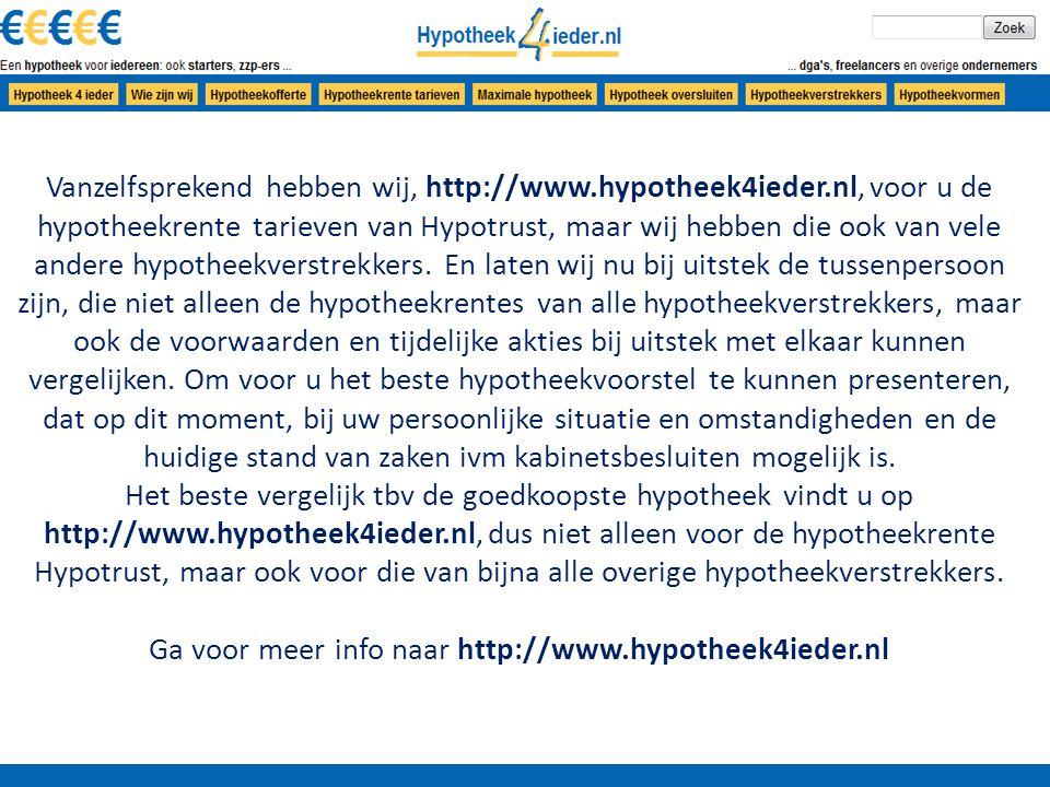 Vanzelfsprekend hebben wij, http://www.hypotheek4ieder.nl, voor u de hypotheekrente tarieven van Hypotrust, maar wij hebben die ook van vele andere hypotheekverstrekkers.