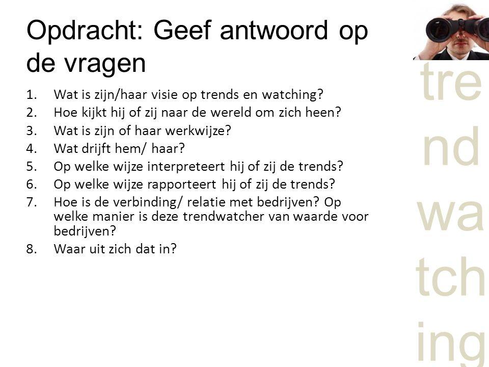 tre nd wa tch ing Opdracht: Geef antwoord op de vragen 1.Wat is zijn/haar visie op trends en watching.
