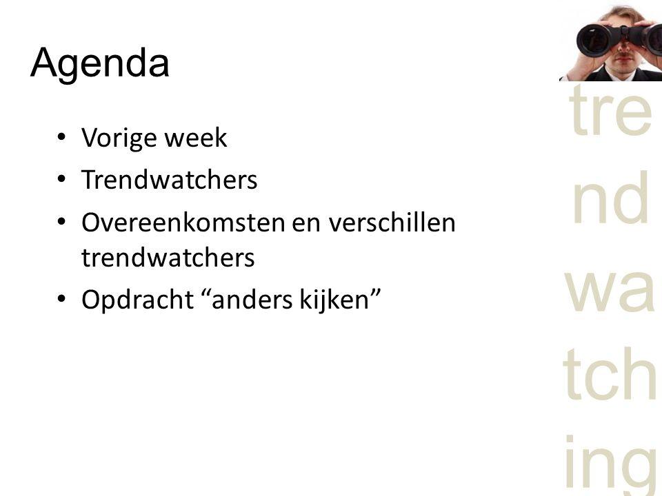 tre nd wa tch ing Agenda Vorige week Trendwatchers Overeenkomsten en verschillen trendwatchers Opdracht anders kijken