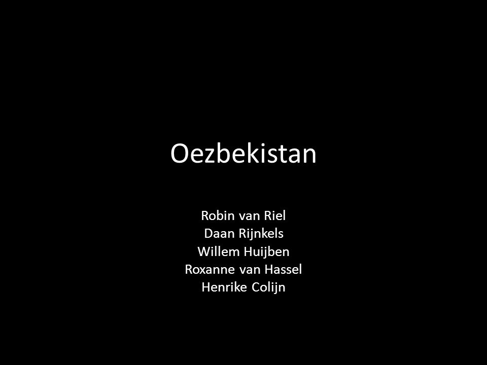 Oezbekistan Robin van Riel Daan Rijnkels Willem Huijben Roxanne van Hassel Henrike Colijn