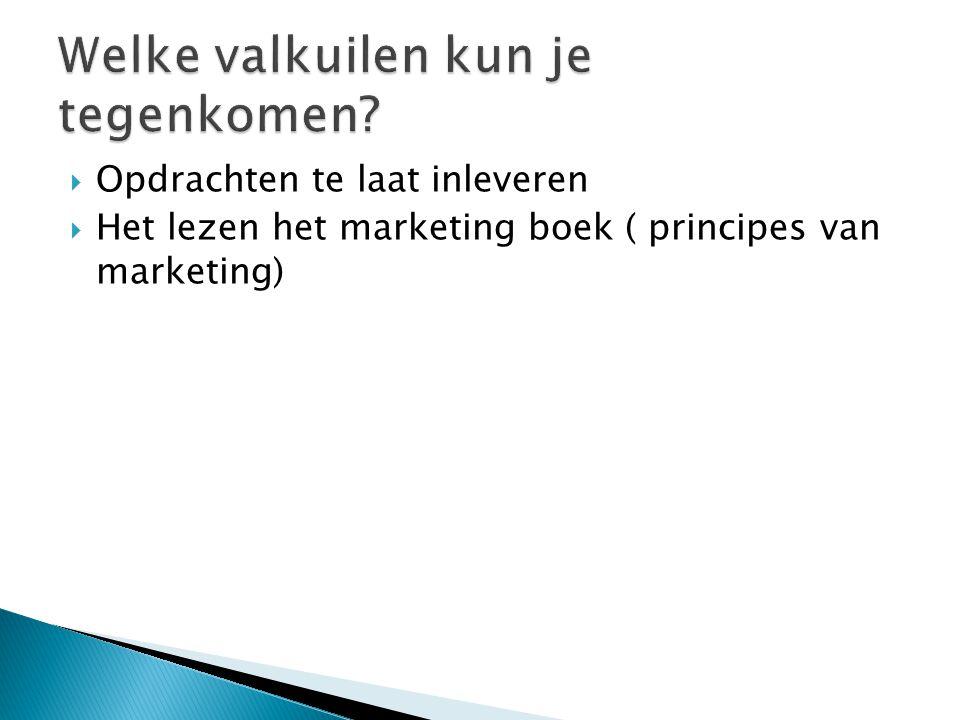  Opdrachten te laat inleveren  Het lezen het marketing boek ( principes van marketing)