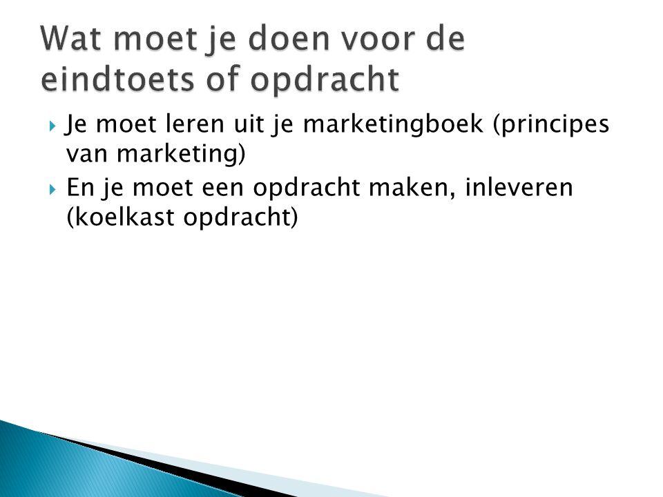  Je moet leren uit je marketingboek (principes van marketing)  En je moet een opdracht maken, inleveren (koelkast opdracht)