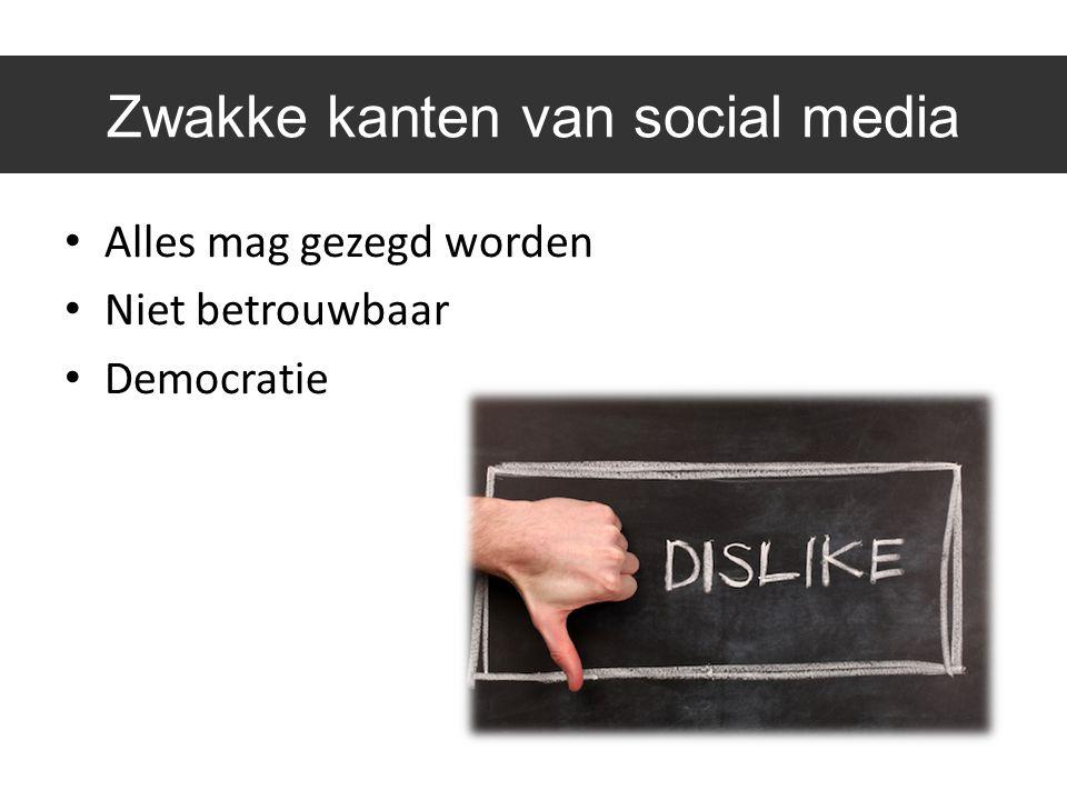 Zwakke kanten van social media Alles mag gezegd worden Niet betrouwbaar Democratie