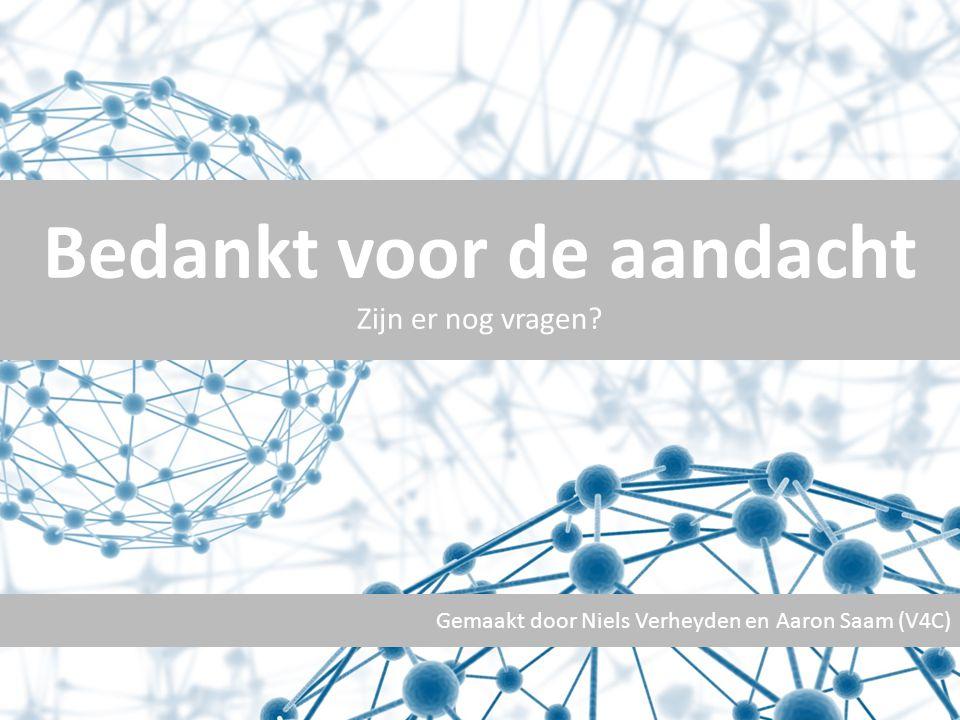Gemaakt door Niels Verheyden en Aaron Saam (V4C) Bedankt voor de aandacht Zijn er nog vragen?