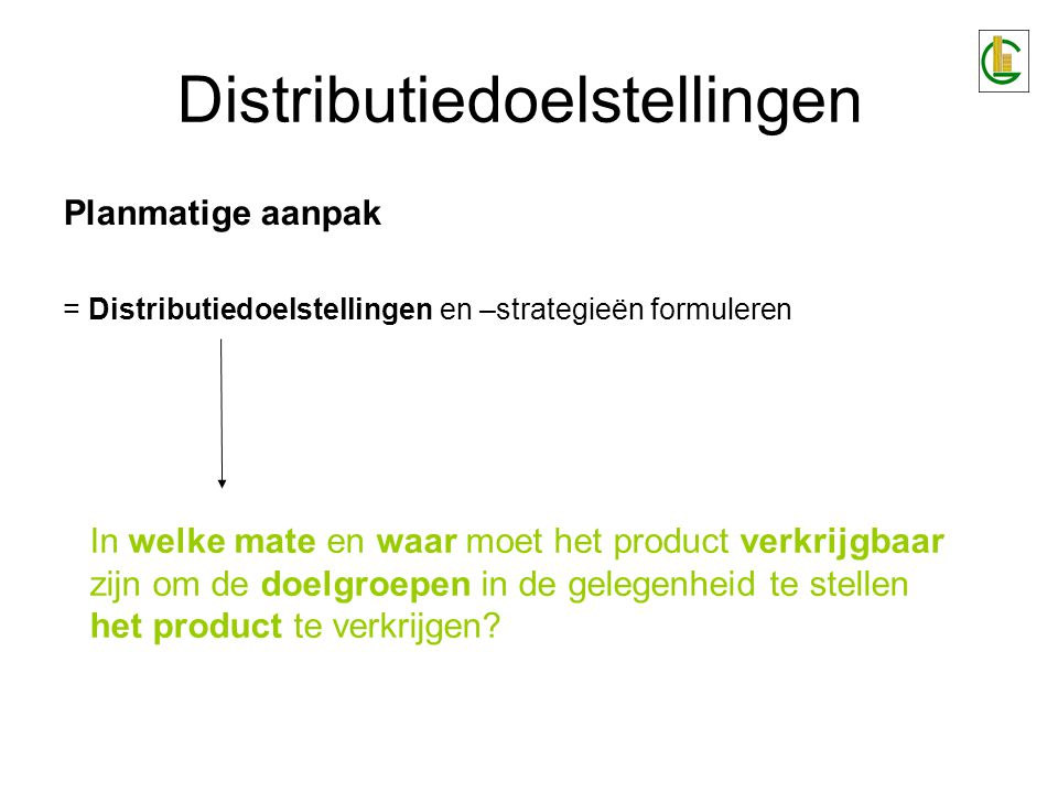Distributiedoelstellingen = Distributiedoelstellingen In expliciete en operationele termen m.b.t.: beschikbaarheid van producten –in de distributiekanalen –op de verkooppunten geografische penetratie