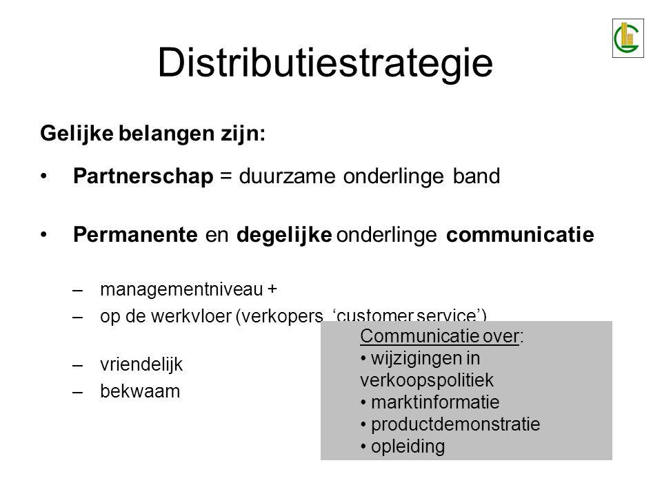 Distributiestrategie Gelijke belangen zijn: Partnerschap = duurzame onderlinge band Permanente en degelijke onderlinge communicatie –managementniveau