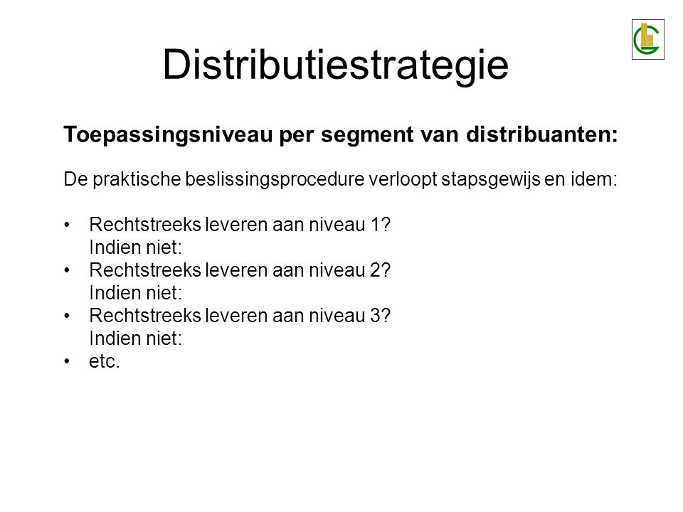 Distributiestrategie Vastleggen van taken & andere samenwerkings- modaliteiten (trade relations mix) (2): Afspraken rond fysieke distributie en logistiek –transport, –voorraadbeheer, –Orderverwerking, –Goederenbehandeling.