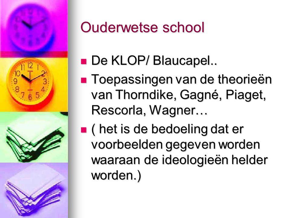 Ouderwetse school De KLOP/ Blaucapel.. De KLOP/ Blaucapel.. Toepassingen van de theorieën van Thorndike, Gagné, Piaget, Rescorla, Wagner… Toepassingen