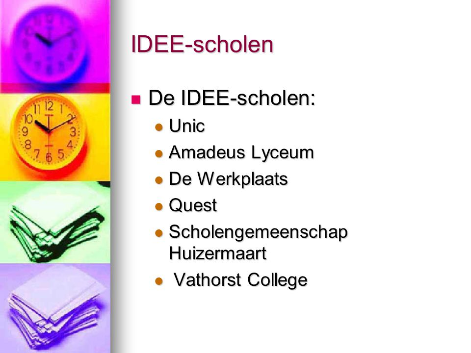 IDEE-scholen De IDEE-scholen: De IDEE-scholen: Unic Unic Amadeus Lyceum Amadeus Lyceum De Werkplaats De Werkplaats Quest Quest Scholengemeenschap Huiz
