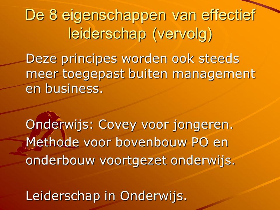 De 8 eigenschappen van effectief leiderschap (vervolg) Deze principes worden ook steeds meer toegepast buiten management en business. Onderwijs: Covey