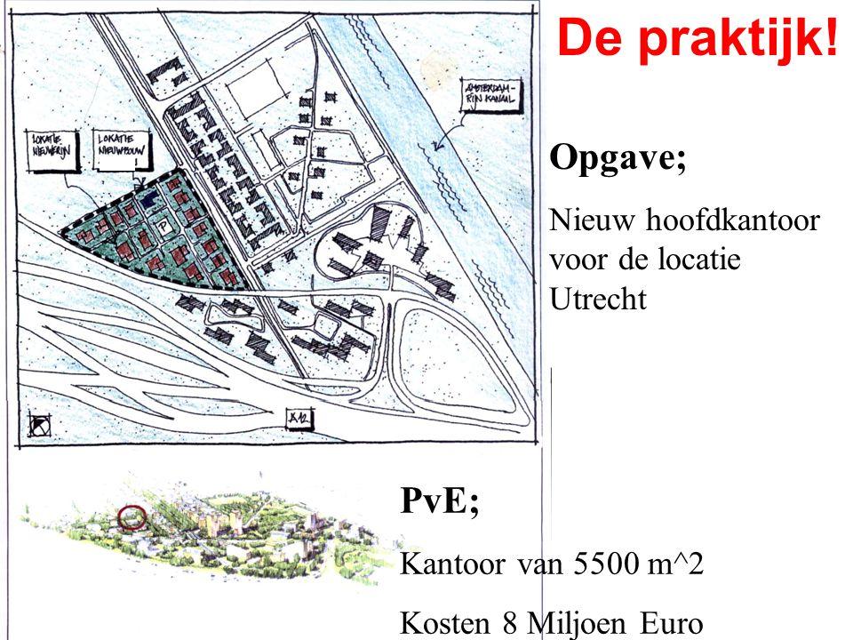 PvE; Kantoor van 5500 m^2 Kosten 8 Miljoen Euro Opgave; Nieuw hoofdkantoor voor de locatie Utrecht De praktijk!