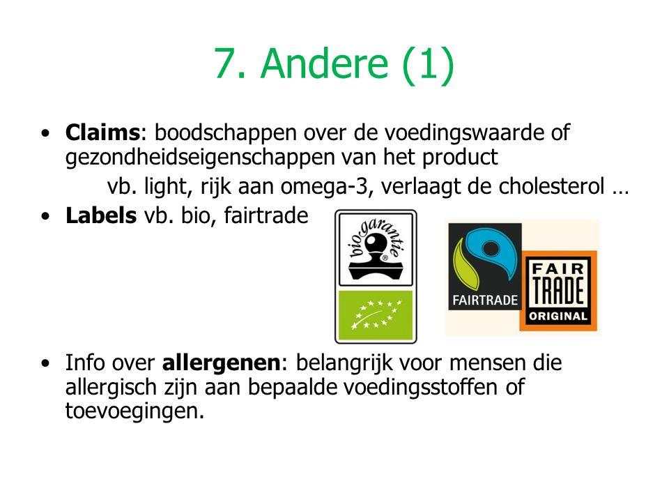 7. Andere (1) Claims: boodschappen over de voedingswaarde of gezondheidseigenschappen van het product vb. light, rijk aan omega-3, verlaagt de cholest
